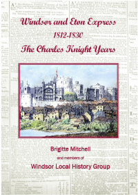 Windsor and Eton Express 1812-1830 The Charles Knight Years